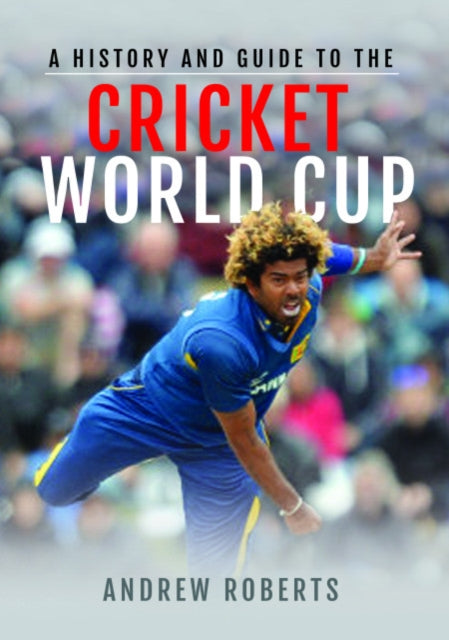 A History & Guide to the Cricket World Cup-9781526753618