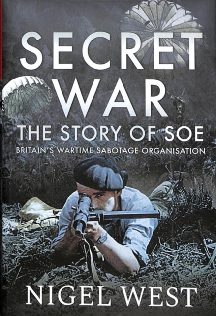 Secret War : The Story of SOE - Britain's Wartime Sabotage Organisation-9781526755667