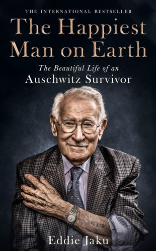 The Happiest Man on Earth : The Beautiful Life of an Auschwitz Survivor-9781529066333