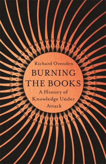 Burning the Books: RADIO 4 BOOK OF THE WEEK : A History of Knowledge Under Attack-9781529378757