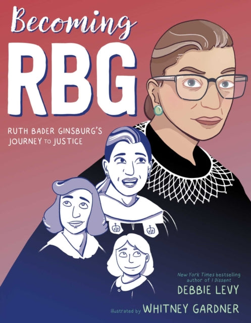 Becoming RBG : Ruth Bader Ginsburg's Journey to Justice-9781534424555