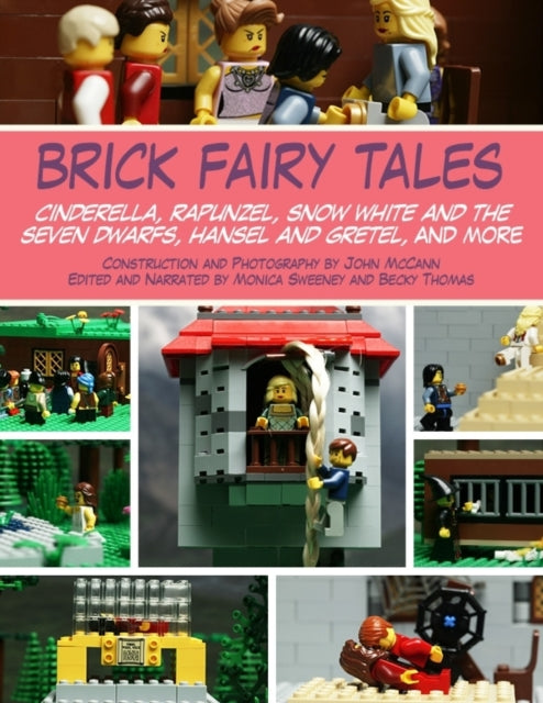 Brick Fairy Tales : Cinderella, Rapunzel, Snow White and the Seven Dwarfs, Hansel and Gretel and More-9781628737325