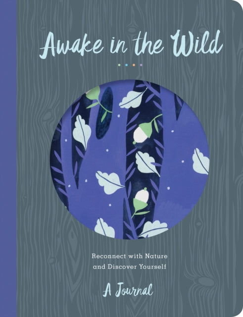 Awake in the Wild : Reconnect with Nature and Discover Yourself - A Journal-9781631062988