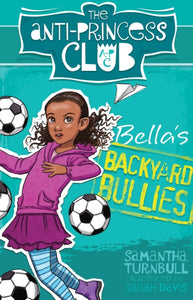 The Anti-Princess Club: Bella's Backyard Bullies : Book 2-9781743367964