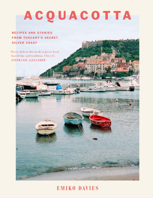 Acquacotta : Recipes and Stories from Tuscany's Secret Silver Coast-9781743792117