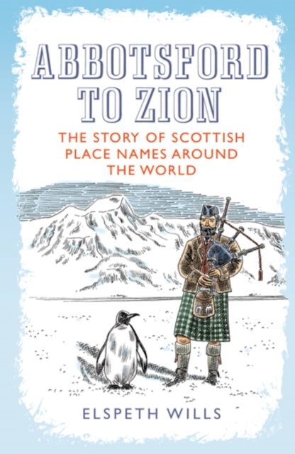 Abbotsford to Zion : The Story of Scottish Place-Names Around the World-9781780274072