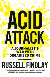 Acid Attack : A Journalist's War with Organised Crime-9781780274997