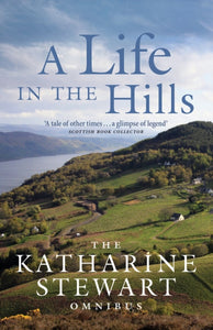 A Life in the Hills : The Katharine Stewart Omnibus-9781780275079