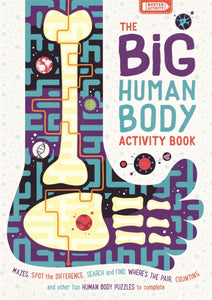 The Big Human Body Activity Book : Mazes, Spot the Difference, Search and Find, Where's the Pair, Counting and other Fun Human Body Puzzles to Complete-9781780556321