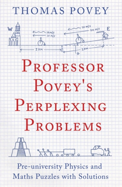 Professor Povey's Perplexing Problems : Pre-University Physics and Maths Puzzles with Solutions-9781780747750
