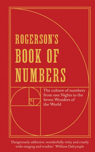 Rogerson's Book of Numbers : The Culture of Numbers from 1001 Nights to the Seven Wonders of the World-9781781250990