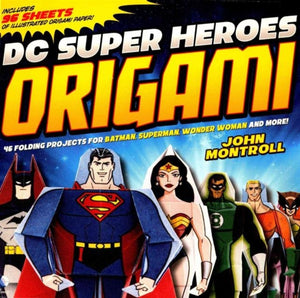 Dc Super Heroes Origami : 45 Folding Projects for Batman, Superman, Wonder Woman, and More-9781782021582