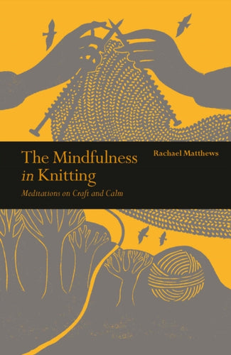 The Mindfulness in Knitting : Meditations on Craft and Calm-9781782407584