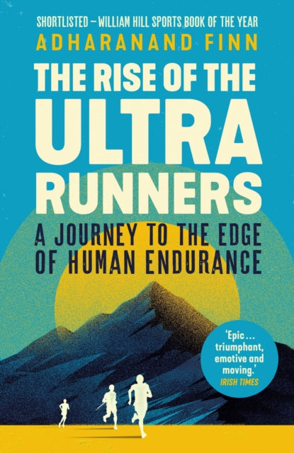The Rise of the Ultra Runners : A Journey to the Edge of Human Endurance-9781783351336