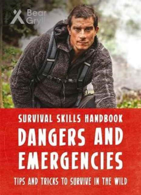 Bear Grylls Survival Skills Handbook: Dangers and Emergencies-9781783422999