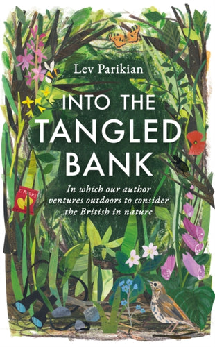 Into the Tangled Bank : In Which Our Author Ventures Outdoors to Consider the British in Nature-9781783965069