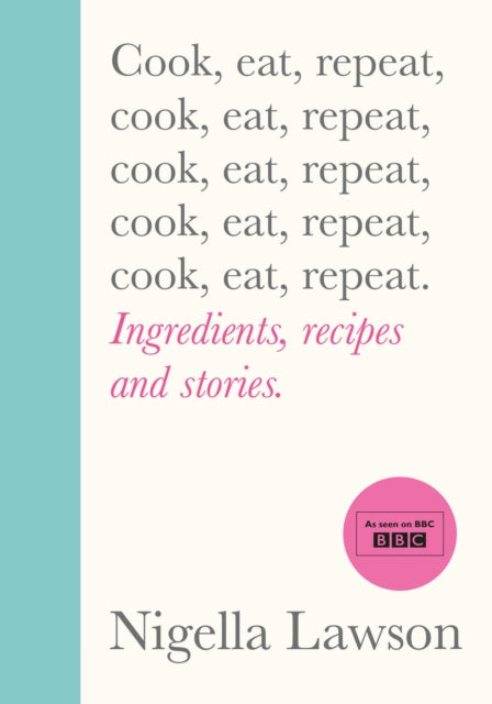 Cook, Eat, Repeat : Ingredients, recipes and stories.-9781784743666