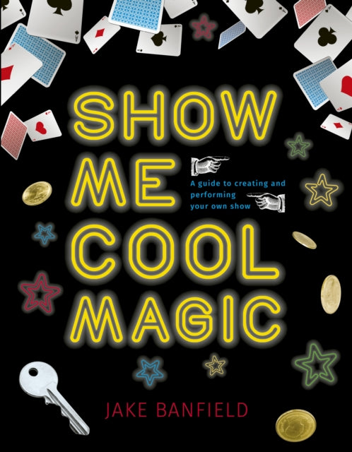 Show Me Cool Magic : A guide to creating and performing your own show-9781786034083
