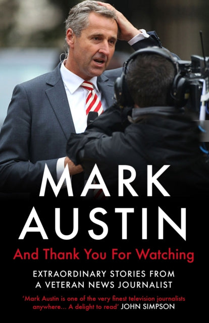 And Thank You For Watching : Extraordinary Stories from a Veteran News Journalist-9781786494504
