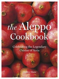 The Aleppo Cookbook : Celebrating the Legendary Cuisine of Syria-9781786694775