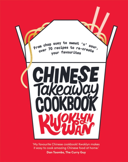 Chinese Takeaway Cookbook : From chop suey to sweet 'n' sour, over 70 recipes to re-create your favourites-9781787133679