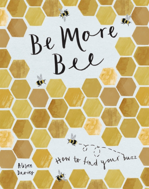 Be More Bee : How to Find Your Buzz-9781787134843