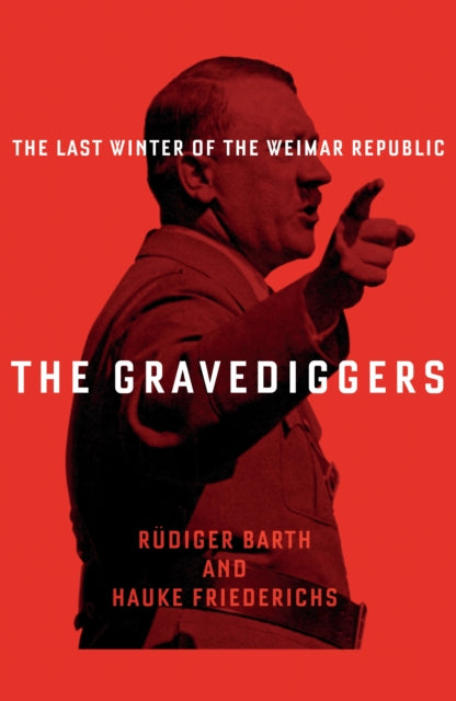 The Gravediggers : The Last Winter of the Weimar Republic-9781788160728