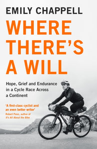 Where There's A Will : Hope, Grief and Endurance in a Cycle Race Across a Continent-9781788161527