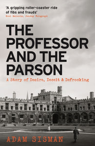 The Professor and the Parson : A Story of Desire, Deceit and Defrocking-9781788162128