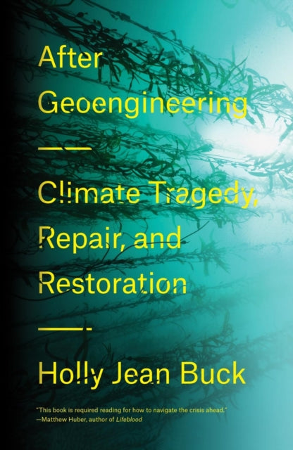After Geoengineering : Climate Tragedy, Repair, and Restoration-9781788730365