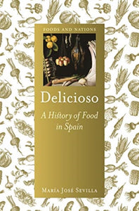 Delicioso : A History of Food in Spain-9781789141375
