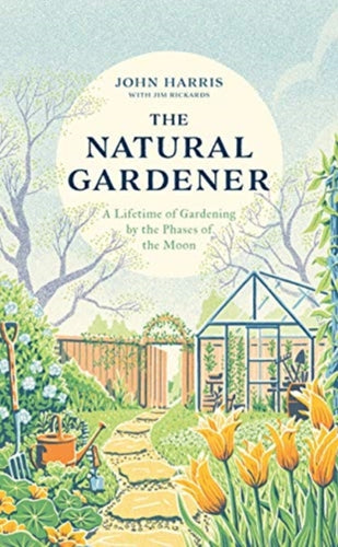 The Natural Gardener : A Lifetime of Gardening by the Phases of the Moon-9781789462807