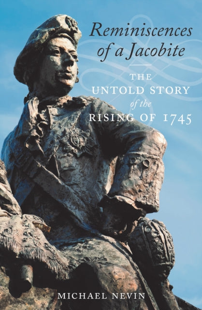 Reminiscences of a Jacobite : The Untold Story of the Rising of 1745-9781839830099