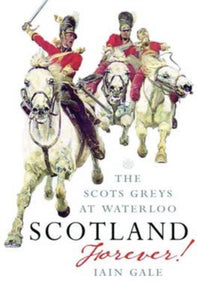 Scotland Forever : The Scots Greys at Waterloo-9781843410683