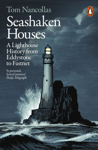 Seashaken Houses : A Lighthouse History from Eddystone to Fastnet-9781846149382