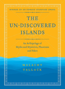 Un-Discovered Islands : An Archipelago of Myths and Mysteries, Phantoms and Fakes-9781846975585