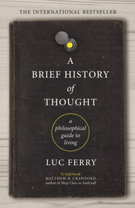 A Brief History of Thought : A Philosophical Guide to Living-9781847672872