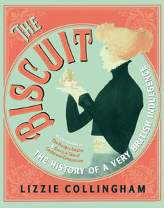 The Biscuit : The History of a Very British Indulgence-9781847926128