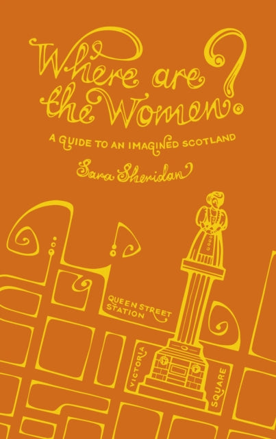 Where are the Women? : A Guide to an Imagined Scotland-9781849172738