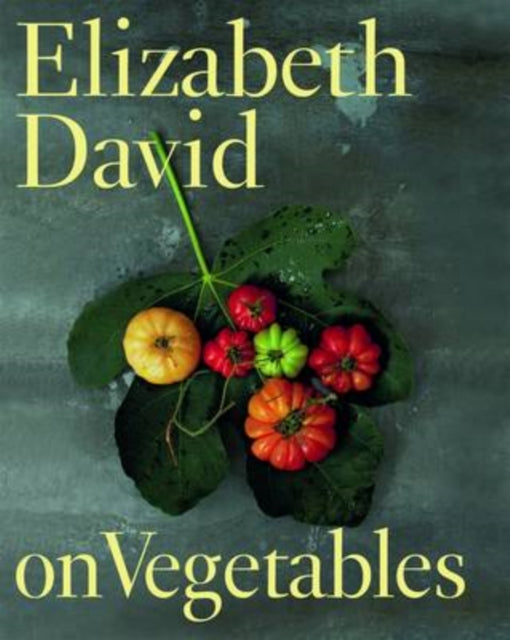 Elizabeth David on Vegetables-9781849492683