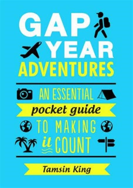 Gap Year Adventures : An Essential Pocket Guide to Making it Count-9781849539548