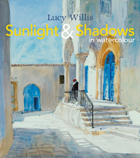 Sunlight and Shadows in Watercolour : Painting Light from Interiors to Landscapes-9781849942645