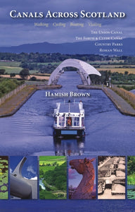 Canals Across Scotland : Walking, Cycling, Boating, Visiting-9781849951623