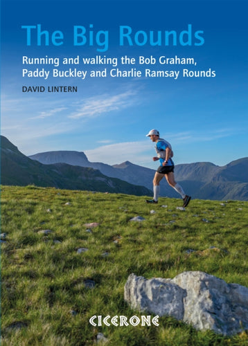 The Big Rounds : Running and walking the Bob Graham, Paddy Buckley and Charlie Ramsay Rounds-9781852847722