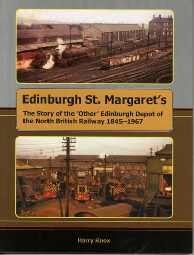 Edinburgh St. Margaret's : The Story of the 'Other' Edinburgh Depot of the North British Railway 1845-1967-9781899889952