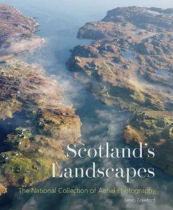 Scotland's Landscapes : The National Collection of Aerial Photography-9781902419893