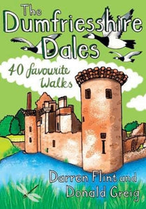 The Dumfriesshire Dales : 40 favourite walks-9781907025709