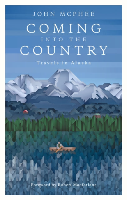 Coming into the Country : Travels in Alaska-9781907970726
