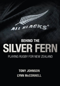 Behind the Silver Fern : Playing Rugby for New Zealand-9781909715424