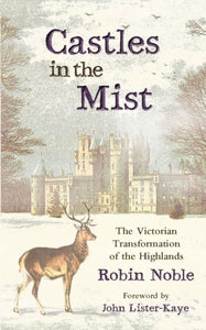 Castles in the Mist : The Victorian Transformation of the Highlands-9781910192344